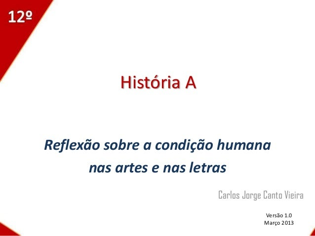 História AReflexão sobre a condição humana       nas artes e nas letras                        Carlos Jorge Canto Vieira  ...