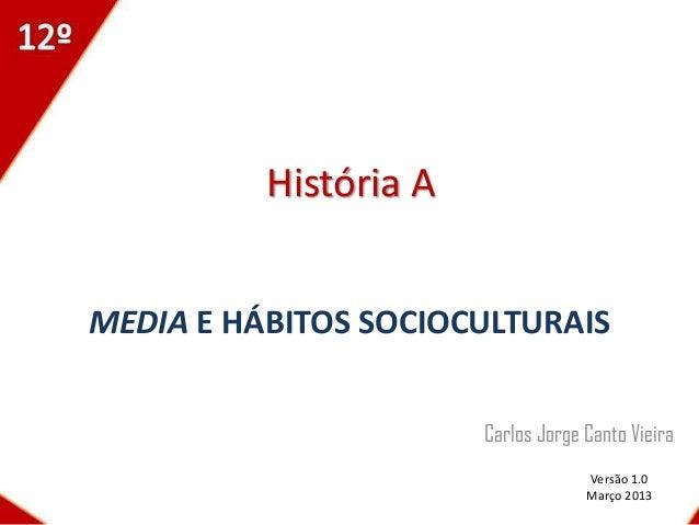 História AMEDIA E HÁBITOS SOCIOCULTURAIS                       Carlos Jorge Canto Vieira                                  ...