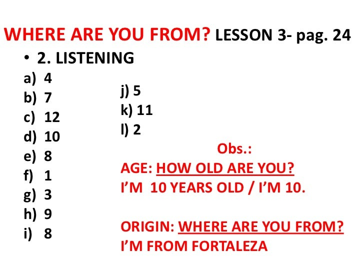 WHERE ARE YOU FROM? LESSON 3- pag. 24  • 2. LISTENING  a)   4  b)   7      j) 5  c)   12     k) 11  d)   10     l) 2  e)  ...