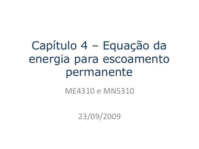 Capítulo 4 – Equação da energia para escoamento permanente ME4310 e MN5310 23/09/2009