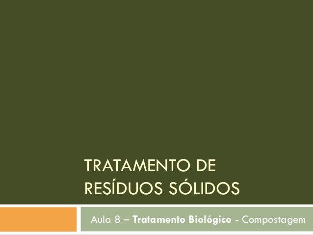 TRATAMENTO DE RESÍDUOS SÓLIDOS Aula 8 – Tratamento Biológico - Compostagem