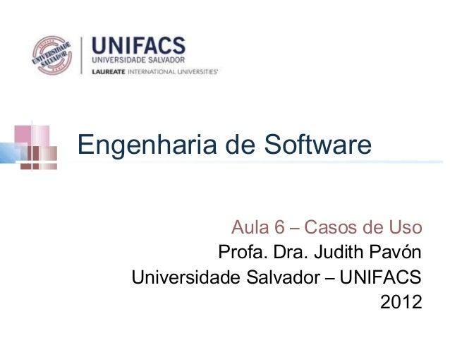 Engenharia de Software               Aula 6 – Casos de Uso              Profa. Dra. Judith Pavón    Universidade Salvador ...