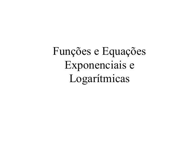 Funções e Equações Exponenciais e Logarítmicas