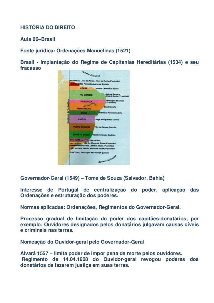 HISTÓRIA DO DIREITOAula 06–BrasilFonte jurídica: Ordenações Manuelinas (1521)Brasil - Implantação do Regime de Capitanias ...