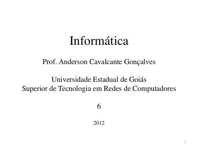 Informática      Prof. Anderson Cavalcante Gonçalves          Universidade Estadual de GoiásSuperior de Tecnologia em Rede...