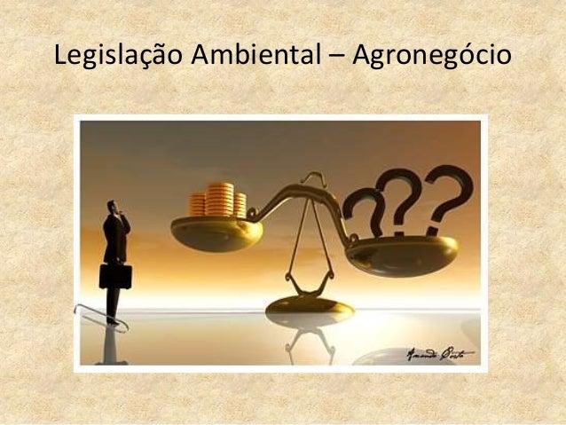 Legislação Ambiental – Agronegócio