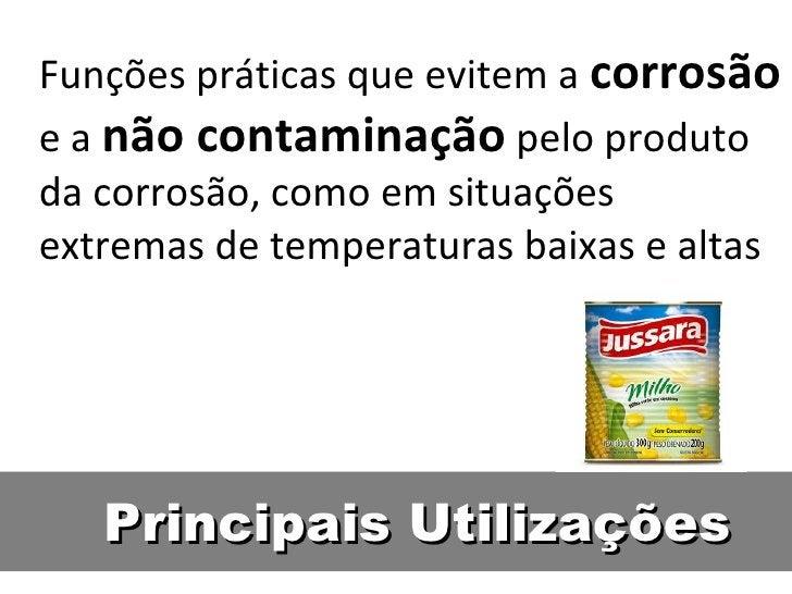 Funções práticas que evitem a corrosãoe a não contaminação pelo produtoda corrosão, como em situaçõesextremas de temperatu...