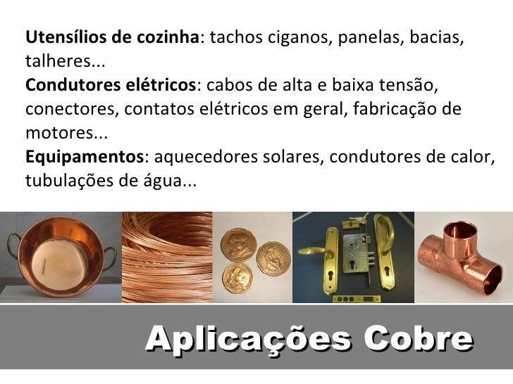 Utensílios de cozinha: tachos ciganos, panelas, bacias,talheres...Condutores elétricos: cabos de alta e baixa tensão,conec...