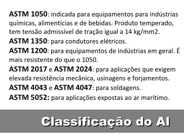 ASTM 1050: indicada para equipamentos para indústriasquímicas, alimentícias e de bebidas. Produto temperado,tem tensão adm...