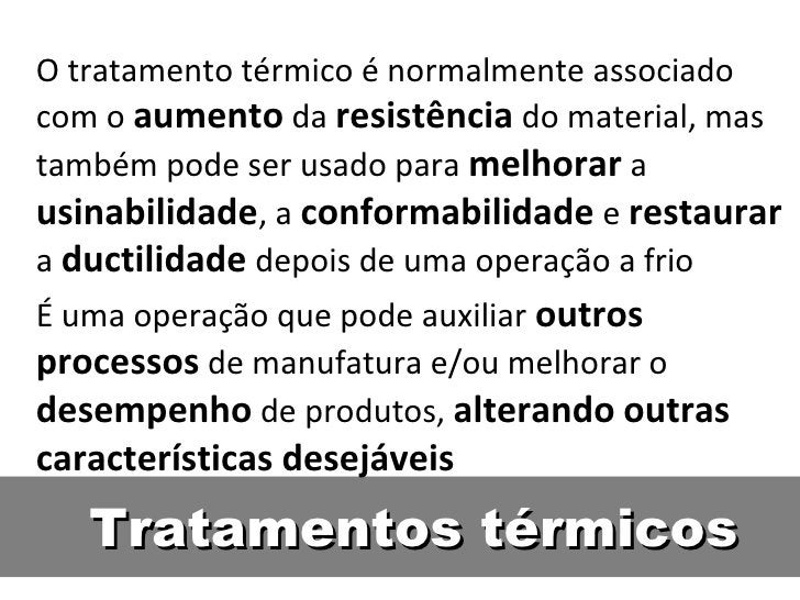 O tratamento térmico é normalmente associadocom o aumento da resistência do material, mastambém pode ser usado para melhor...