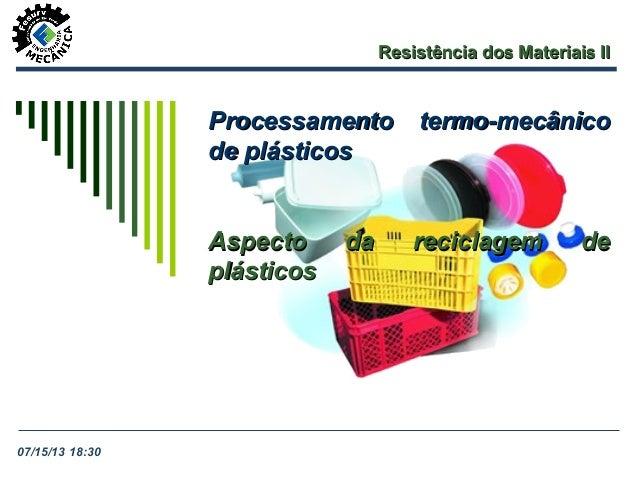 Resistência dos Materiais IIResistência dos Materiais II Processamento termo-mecânicoProcessamento termo-mecânico de plást...