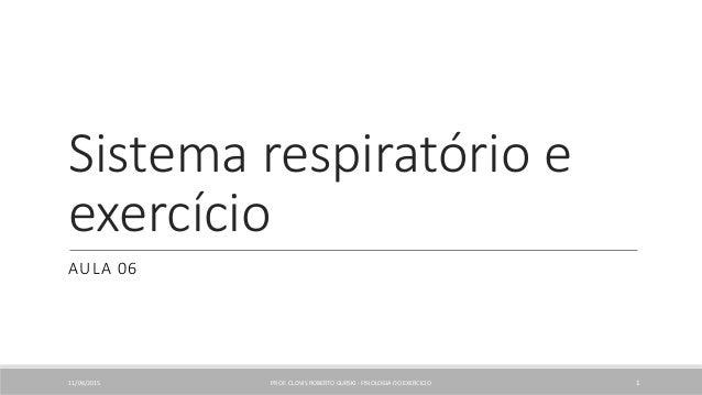 Sistema respiratório e exercício AULA 06 11/06/2015 PROF. CLOVIS ROBERTO GURSKI - FISIOLOGIA DO EXERCICIO 1