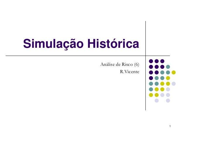 Simulação Histórica            Análise de Risco (6)                      R.Vicente                                   1