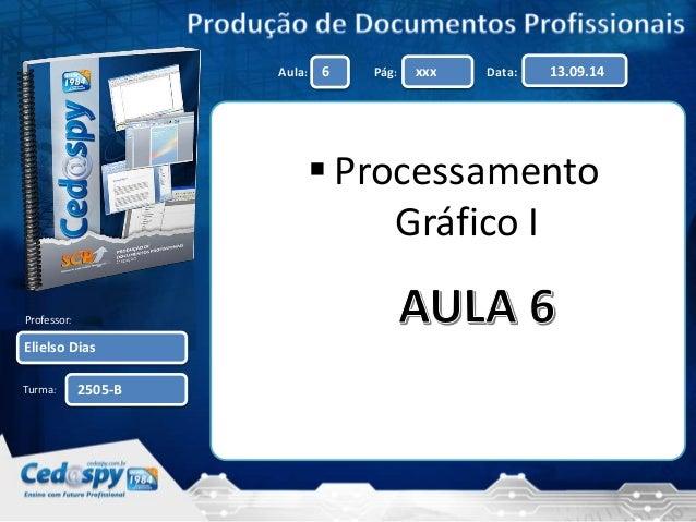 Aula: 6 Pág: xxx Data: 13.09.14  Professor:  Elielso Dias  Turma:  2505-B   Processamento  Gráfico I