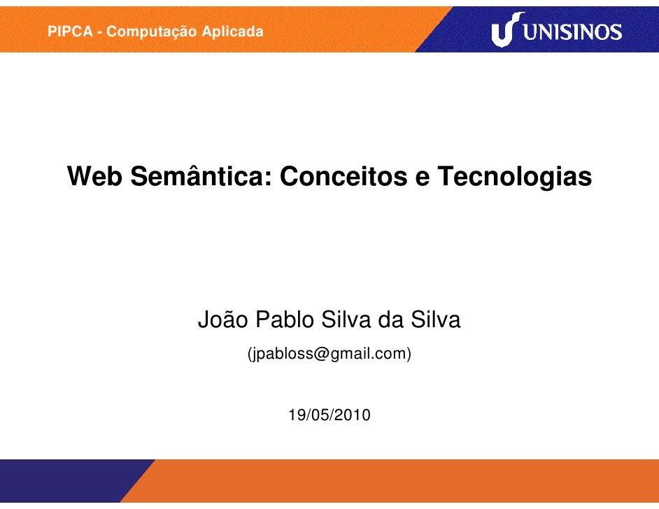 PIPCA - Computação Aplicada  Web Semântica: Conceitos e Tecnologias                  João Pablo Silva da Silva            ...