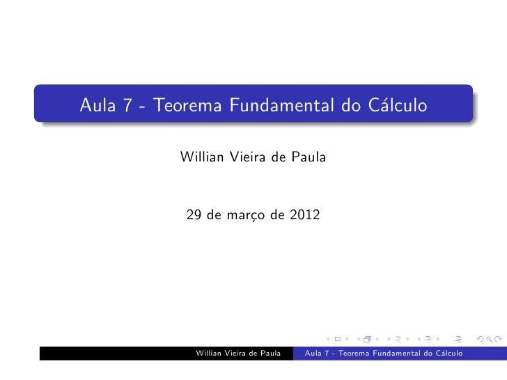Aula 7 - Teorema Fundamental do C´lculo                                 a           Willian Vieira de Paula           29 d...