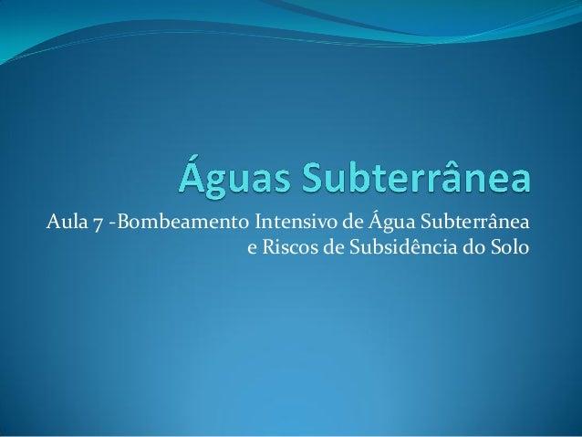 Aula 7 -Bombeamento Intensivo de Água Subterrânea e Riscos de Subsidência do Solo