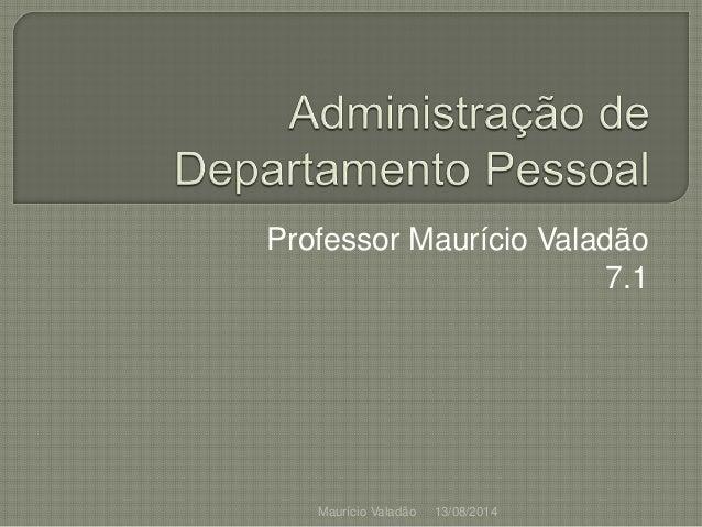 Professor Maurício Valadão 7.1 13/08/2014Maurício Valadão