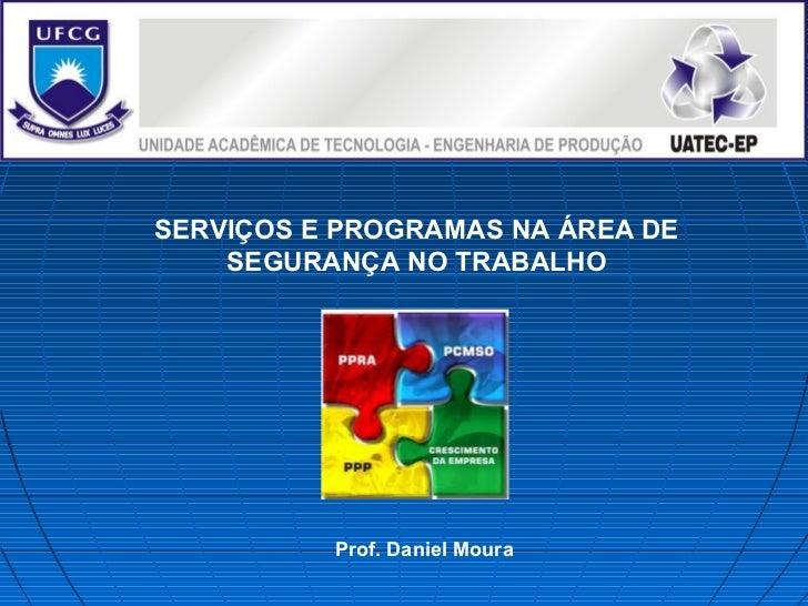 SERVIÇOS E PROGRAMAS NA ÁREA DE    SEGURANÇA NO TRABALHO          Prof. Daniel Moura