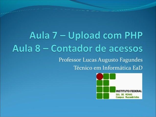 Professor Lucas Augusto Fagundes  Técnico em Informática EaD