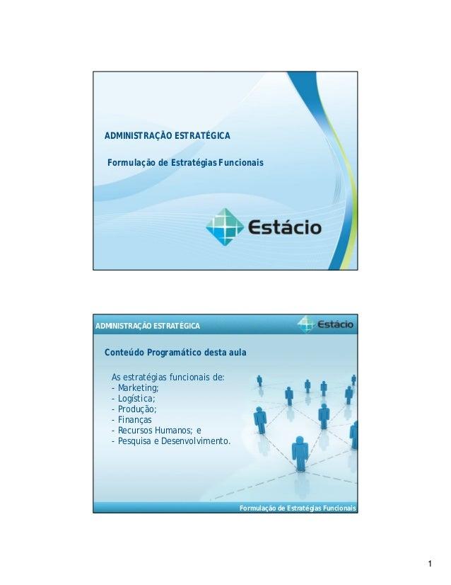 1  ADMINISTRAÇÃO ESTRATÉGICA  Formulação de Estratégias Funcionais  Formulação de Estratégias Funcionais  ADMINISTRAÇÃO ES...