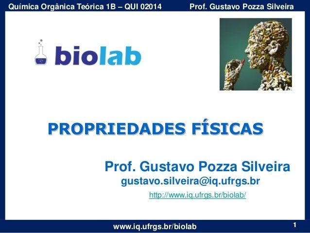 Química Orgânica Teórica 1B – QUI 02014  Prof. Gustavo Pozza Silveira  PROPRIEDADES FÍSICAS Prof. Gustavo Pozza Silveira g...