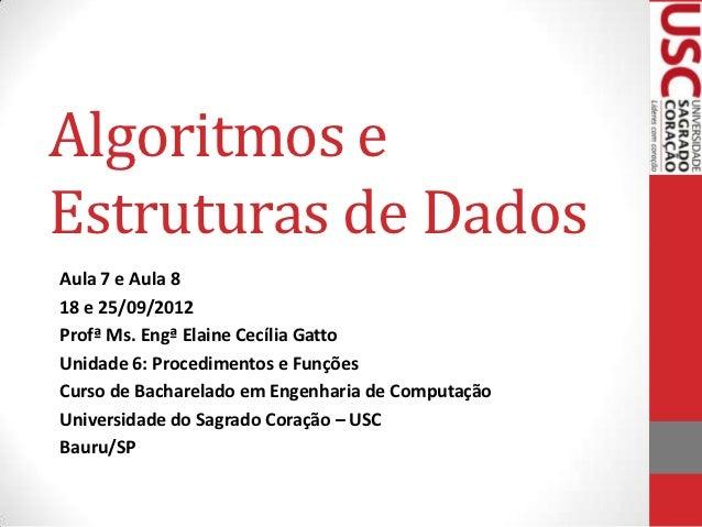Algoritmos eEstruturas de DadosAula 7 e Aula 818 e 25/09/2012Profª Ms. Engª Elaine Cecília GattoUnidade 6: Procedimentos e...