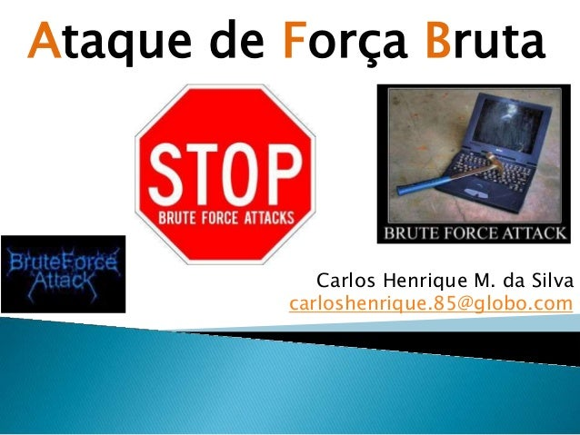 Carlos Henrique M. da Silva carloshenrique.85@globo.com Ataque de Força Bruta