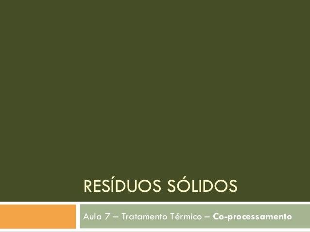 RESÍDUOS SÓLIDOS Aula 7 – Tratamento Térmico – Co-processamento