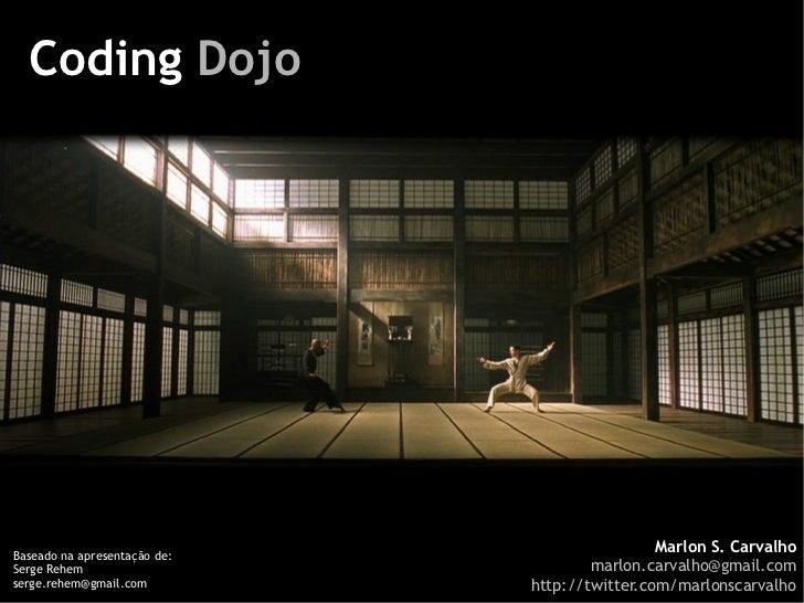 Coding DojoBaseado na apresentação de:                                               Marlon S. Carvalho                   ...