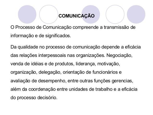 COMUNICAÇÃO O Processo de Comunicação compreende a transmissão de informação e de significados. Da qualidade no processo d...