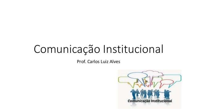 Comunicação Institucional Prof. Carlos Luiz Alves