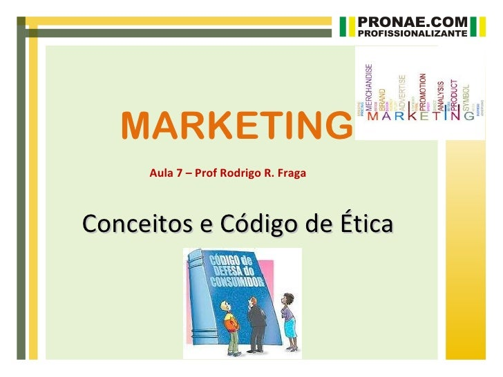 MARKETING     Aula 7 – Prof Rodrigo R. FragaConceitos e Código de Ética