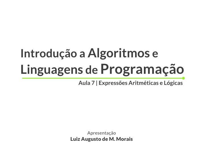 Introdução a Algoritmos eLinguagens de Programação          Aula 7 | Expressões Aritméticas e Lógicas             Apresent...