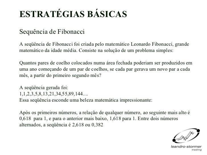 ESTRATÉGIAS BÁSICASSequência de FibonacciA seqüência de Fibonacci foi criada pelo matemático Leonardo Fibonacci, grandemat...