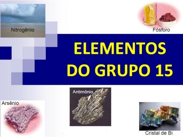  Todos os elementos possuem 5 elétrons na camada de valência  Estado de oxidação máximo é 5, no qual utilizam os 5 elétr...