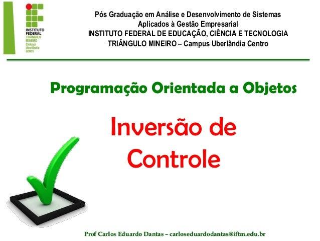 Programação Orientada a Objetos Inversão de Controle Pós Graduação em Análise e Desenvolvimento de Sistemas Aplicados à Ge...