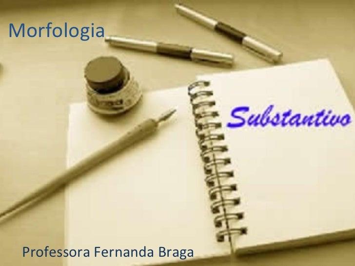 Morfologia Professora Fernanda Braga