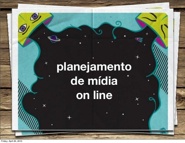 planejamentode mídiaon lineFriday, April 26, 2013