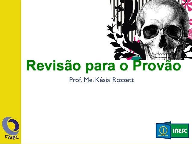 Revisão para o Provão  Prof. Me. Késia Rozzett
