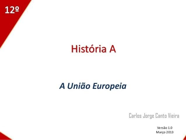 História AA União Europeia                   Carlos Jorge Canto Vieira                                Versão 1.0          ...