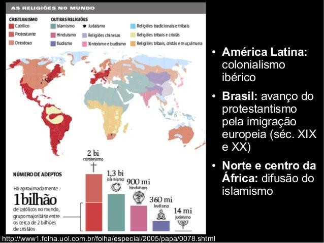 ● América Latina:  colonialismo  ibérico  ● Brasil: avanço do  protestantismo  pela imigração  europeia (séc. XIX  e XX)  ...