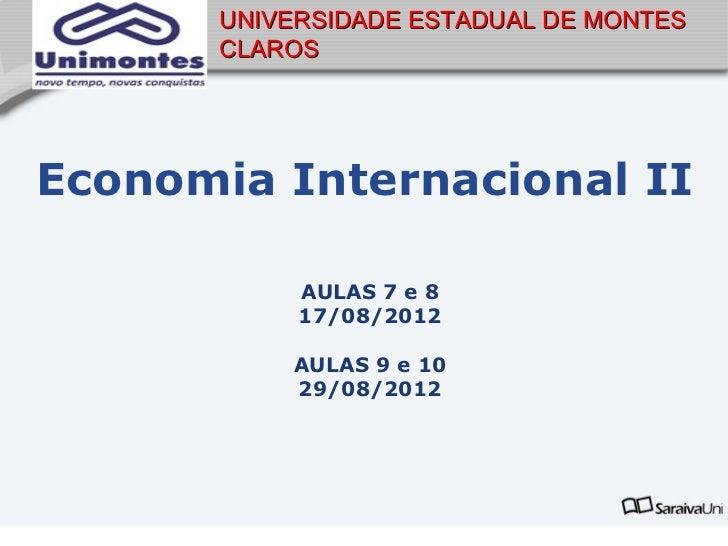 UNIVERSIDADE ESTADUAL DE MONTES      CLAROSEconomia Internacional II           AULAS 7 e 8           17/08/2012          A...