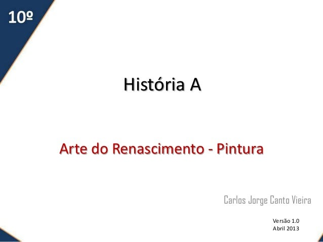 História AArte do Renascimento - PinturaCarlos Jorge Canto VieiraVersão 1.0Abril 2013
