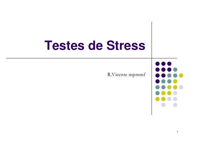 Testes de Stress         R.Vicente mpmmf                           1