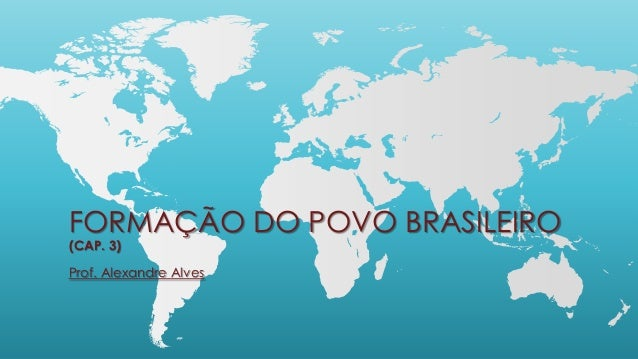 FORMAÇÃO DO POVO BRASILEIRO(CAP. 3)Prof. Alexandre Alves