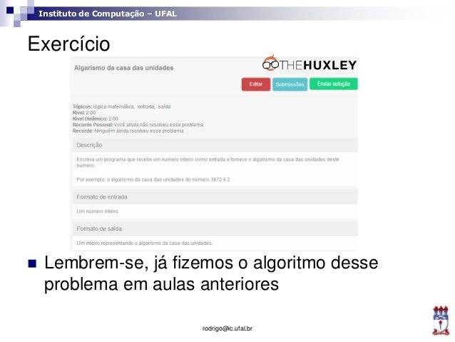Instituto de Computação – UFAL Exercício  Lembrem-se, já fizemos o algoritmo desse problema em aulas anteriores rodrigo@i...