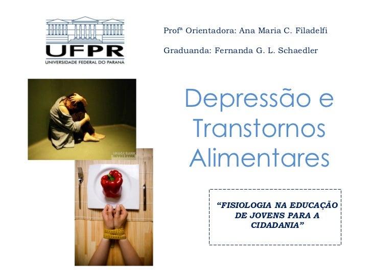 Profª Orientadora: Ana Maria C. FiladelfiGraduanda: Fernanda G. L. Schaedler     Depressão e     Transtornos     Alimentar...