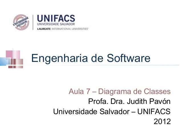 Engenharia de Software        Aula 7 – Diagrama de Classes              Profa. Dra. Judith Pavón    Universidade Salvador ...