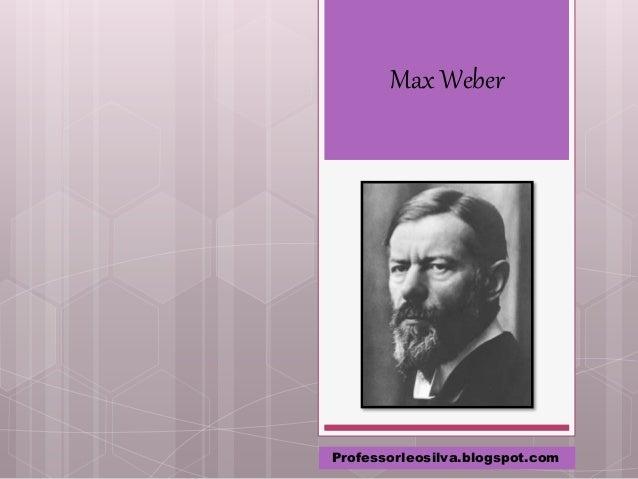 Max Weber Professorleosilva.blogspot.com